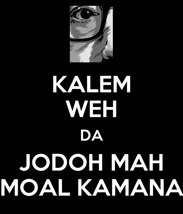 KALEM WEH DA JODOH MAH MOAL KAMANA