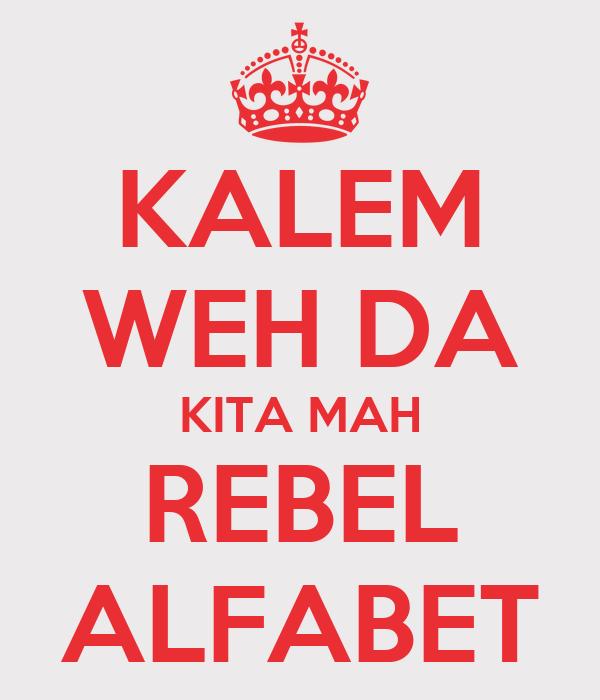 KALEM WEH DA KITA MAH REBEL ALFABET