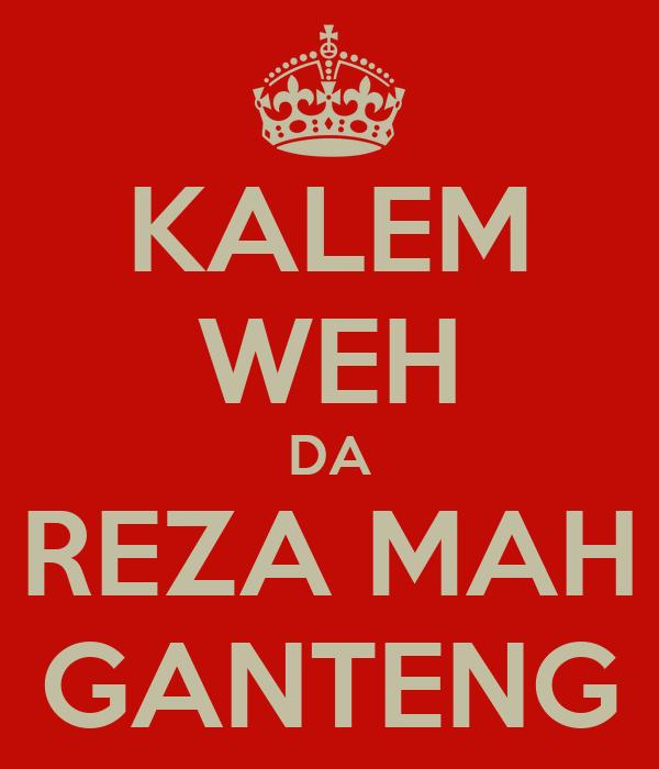 KALEM WEH DA REZA MAH GANTENG