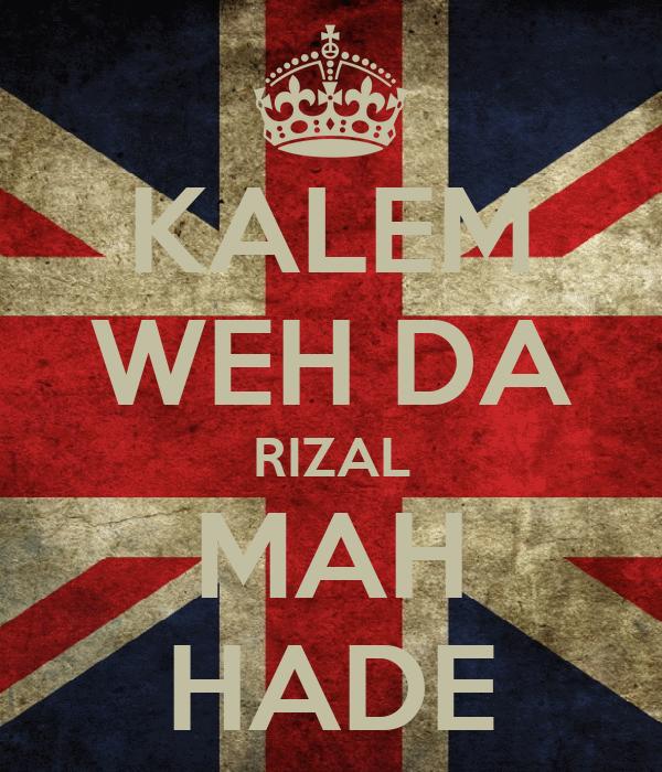 KALEM WEH DA RIZAL MAH HADE