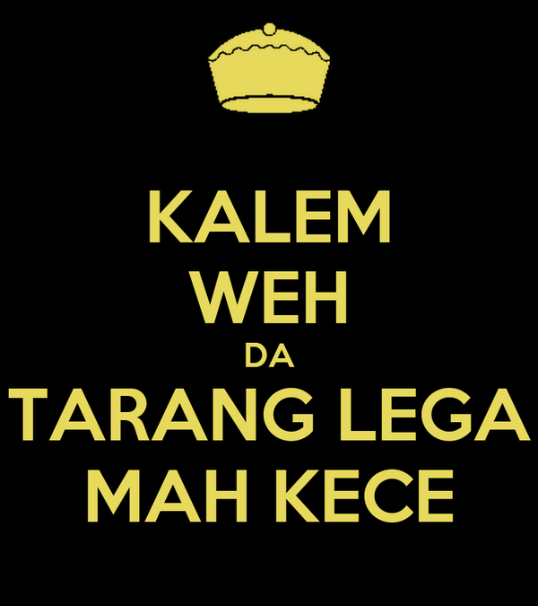 KALEM WEH DA TARANG LEGA MAH KECE