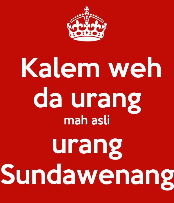 Kalem weh da urang mah asli urang Sundawenang