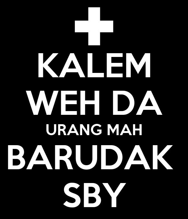KALEM WEH DA URANG MAH BARUDAK  SBY