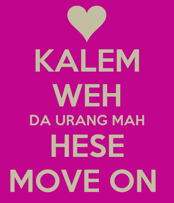 KALEM WEH DA URANG MAH HESE MOVE ON