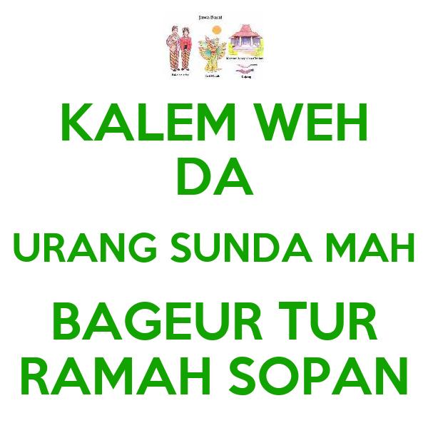 KALEM WEH DA URANG SUNDA MAH BAGEUR TUR RAMAH SOPAN