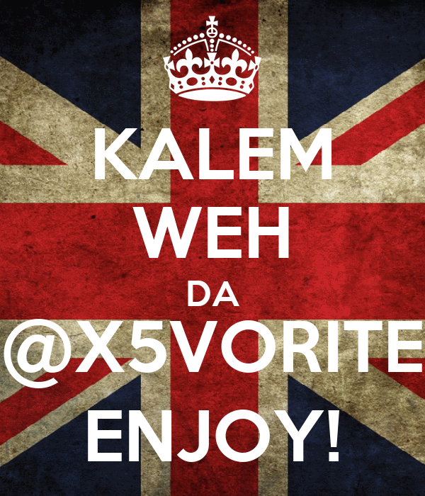 KALEM WEH DA @X5VORITE ENJOY!