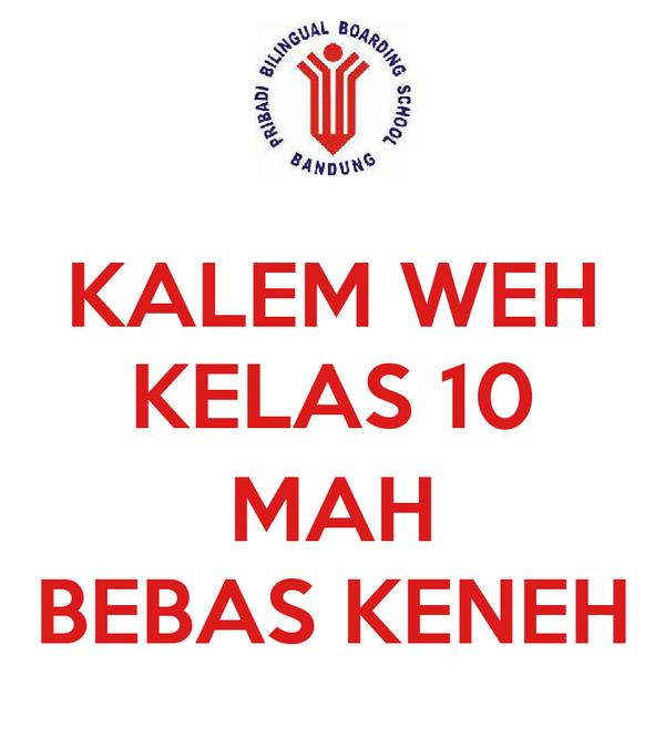 KALEM WEH KELAS 10  MAH BEBAS KENEH
