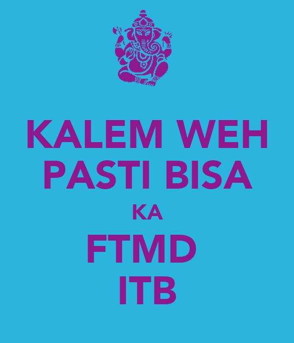 KALEM WEH PASTI BISA KA FTMD  ITB