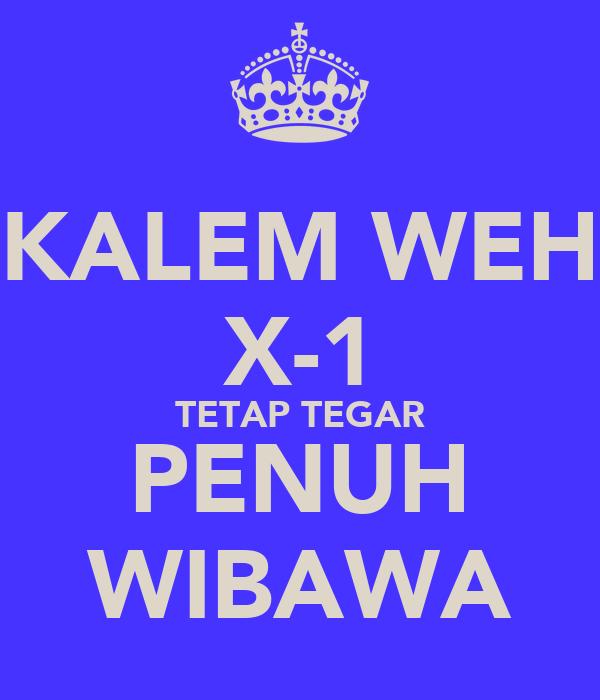 KALEM WEH X-1 TETAP TEGAR PENUH WIBAWA