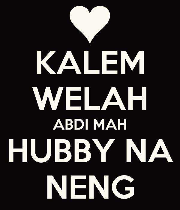 KALEM WELAH ABDI MAH HUBBY NA NENG