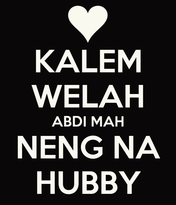 KALEM WELAH ABDI MAH NENG NA HUBBY