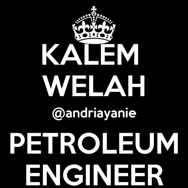 KALEM  WELAH @andriayanie PETROLEUM ENGINEER