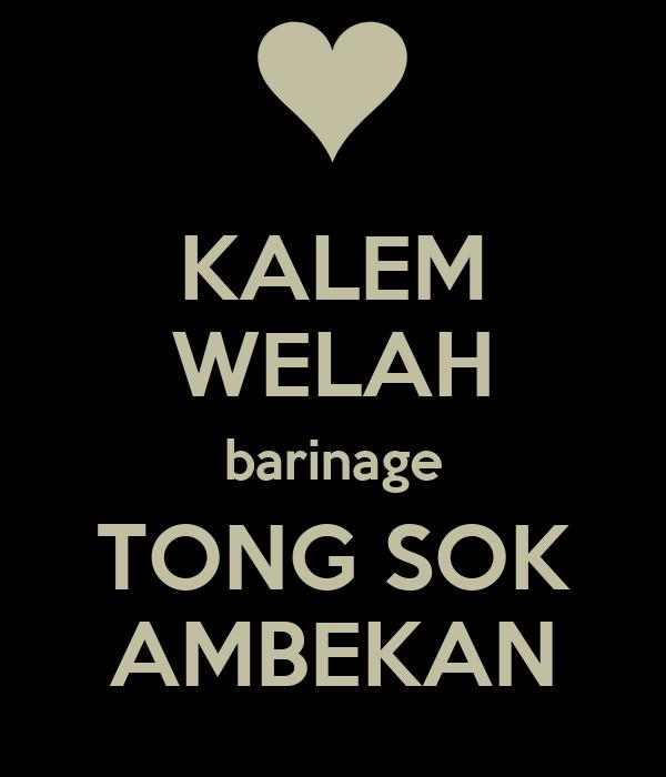 KALEM WELAH barinage TONG SOK AMBEKAN
