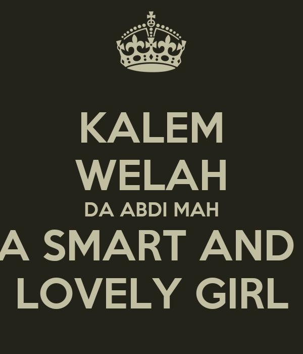 KALEM WELAH DA ABDI MAH A SMART AND  LOVELY GIRL