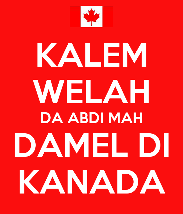 KALEM WELAH DA ABDI MAH DAMEL DI KANADA