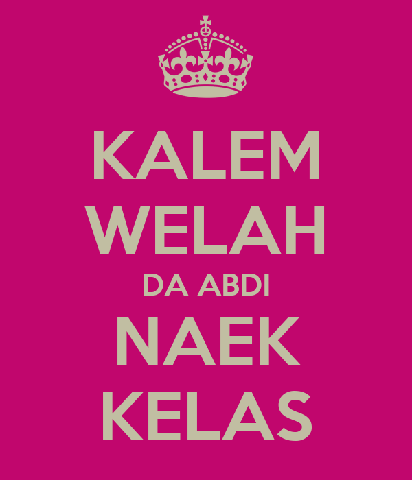 KALEM WELAH DA ABDI  NAEK  KELAS