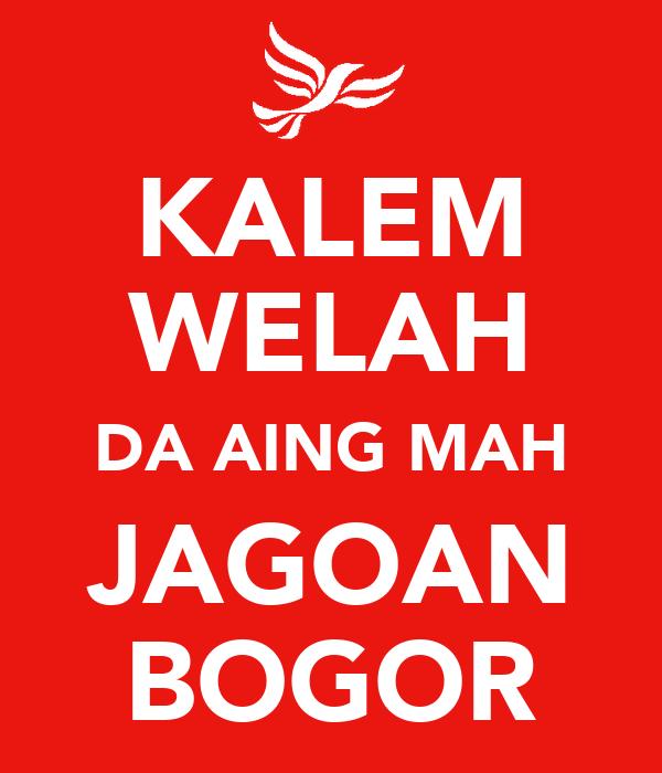 KALEM WELAH DA AING MAH JAGOAN BOGOR