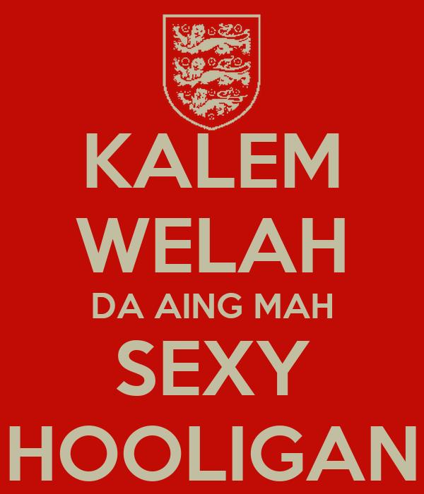 KALEM WELAH DA AING MAH SEXY HOOLIGAN