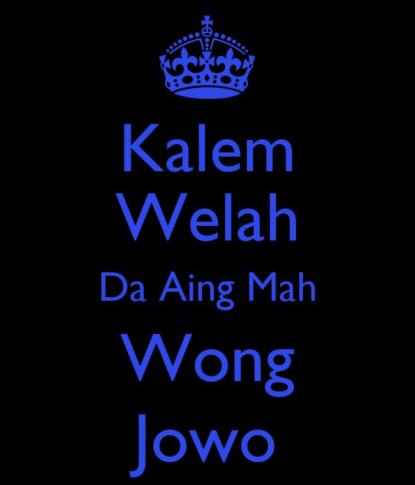 Kalem Welah Da Aing Mah Wong Jowo