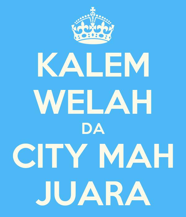 KALEM WELAH DA CITY MAH JUARA
