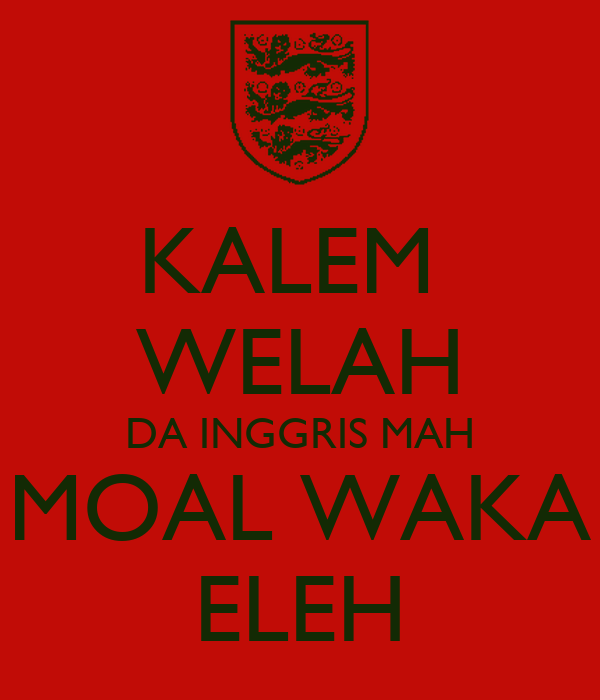 KALEM  WELAH DA INGGRIS MAH MOAL WAKA ELEH