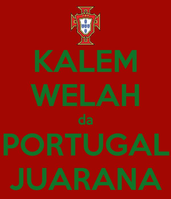 KALEM WELAH da PORTUGAL JUARANA