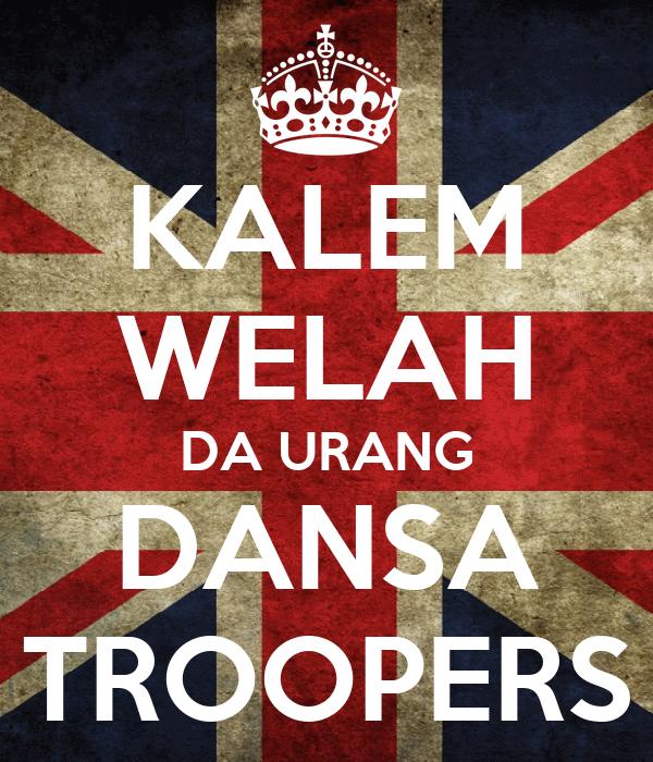 KALEM WELAH DA URANG DANSA TROOPERS