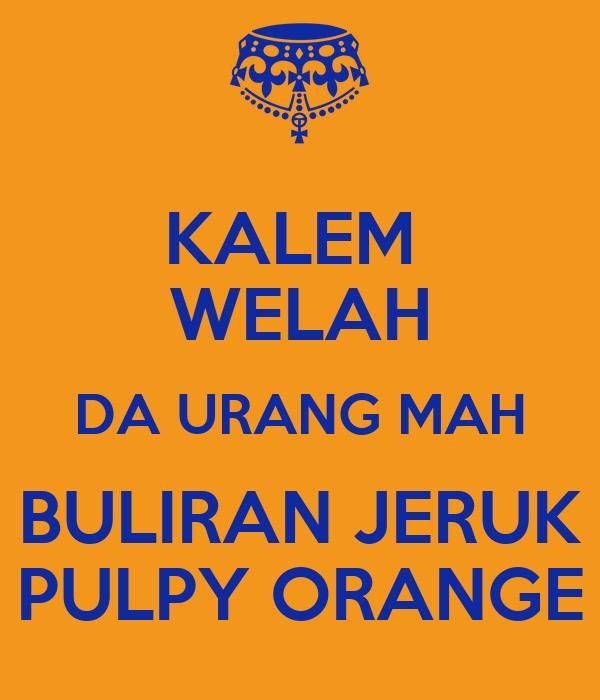 KALEM  WELAH DA URANG MAH BULIRAN JERUK PULPY ORANGE