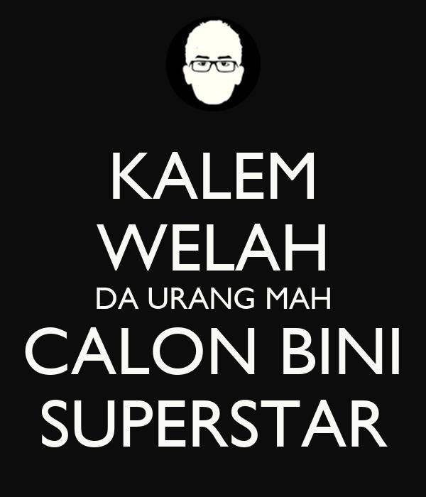 KALEM WELAH DA URANG MAH CALON BINI SUPERSTAR