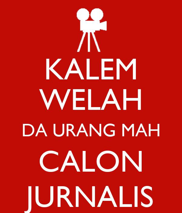 KALEM WELAH DA URANG MAH CALON JURNALIS