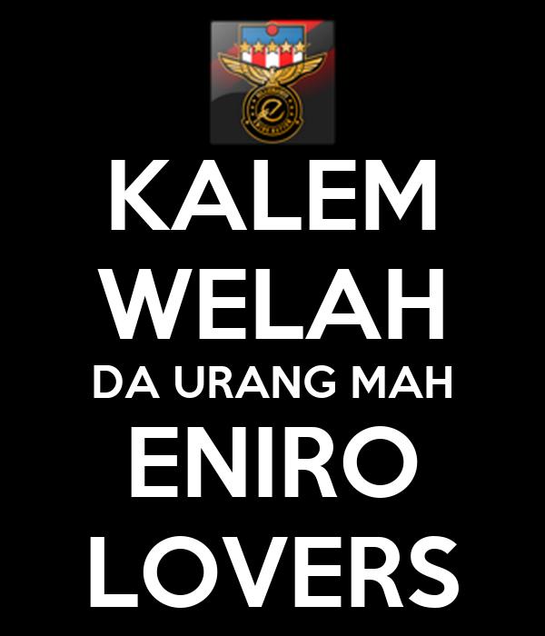 KALEM WELAH DA URANG MAH ENIRO LOVERS