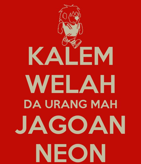 KALEM WELAH DA URANG MAH JAGOAN NEON