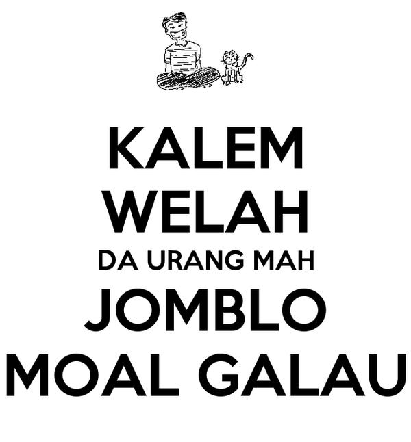 KALEM WELAH DA URANG MAH JOMBLO MOAL GALAU