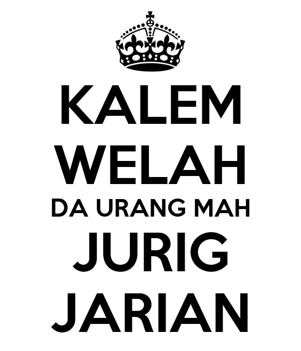 KALEM WELAH DA URANG MAH JURIG JARIAN
