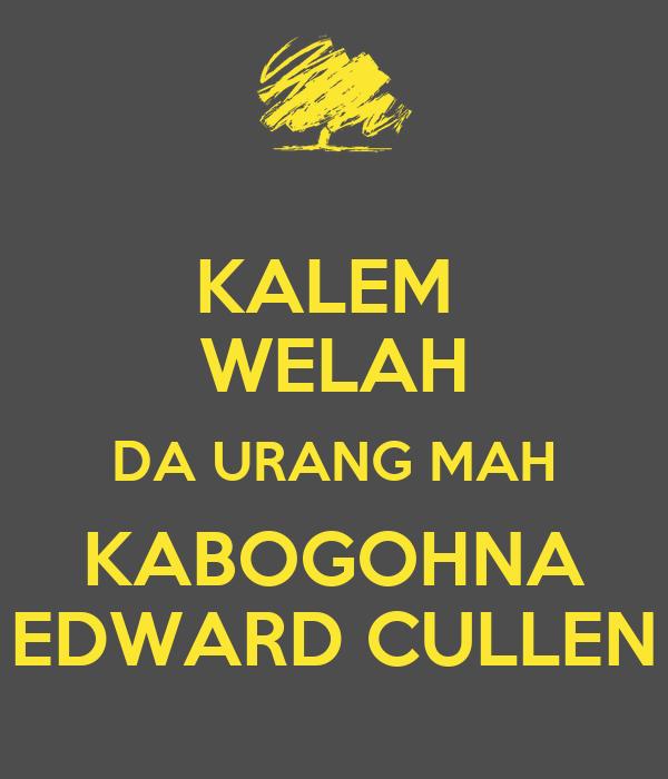 KALEM  WELAH DA URANG MAH KABOGOHNA EDWARD CULLEN