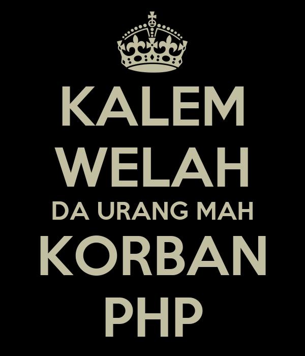 KALEM WELAH DA URANG MAH KORBAN PHP