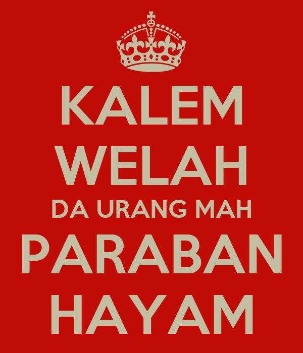 KALEM WELAH DA URANG MAH PARABAN HAYAM