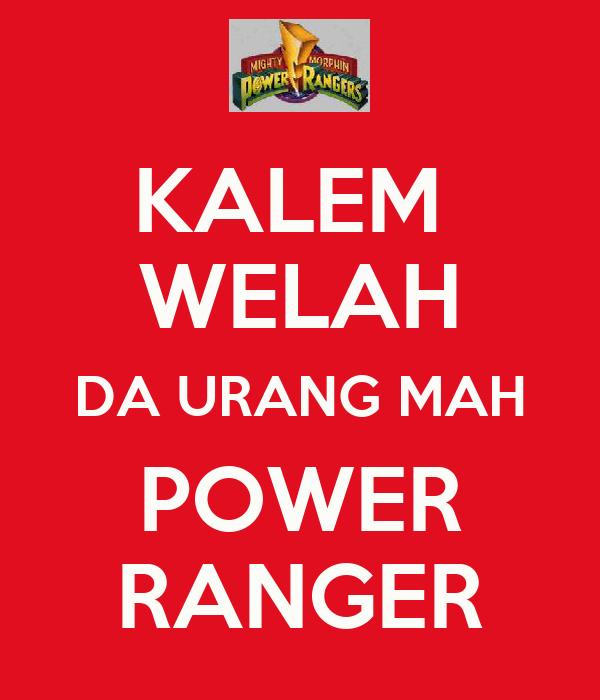 KALEM  WELAH DA URANG MAH POWER RANGER