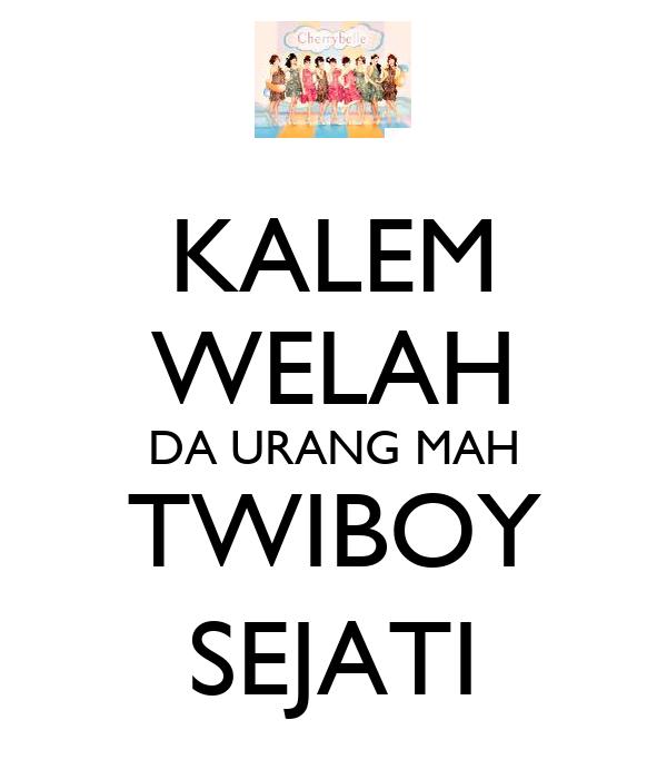 KALEM WELAH DA URANG MAH TWIBOY SEJATI
