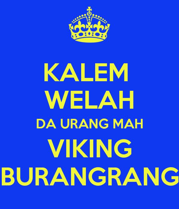 KALEM  WELAH DA URANG MAH VIKING BURANGRANG
