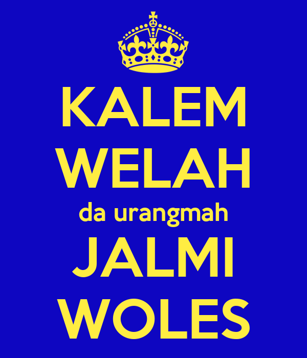 KALEM WELAH da urangmah JALMI WOLES