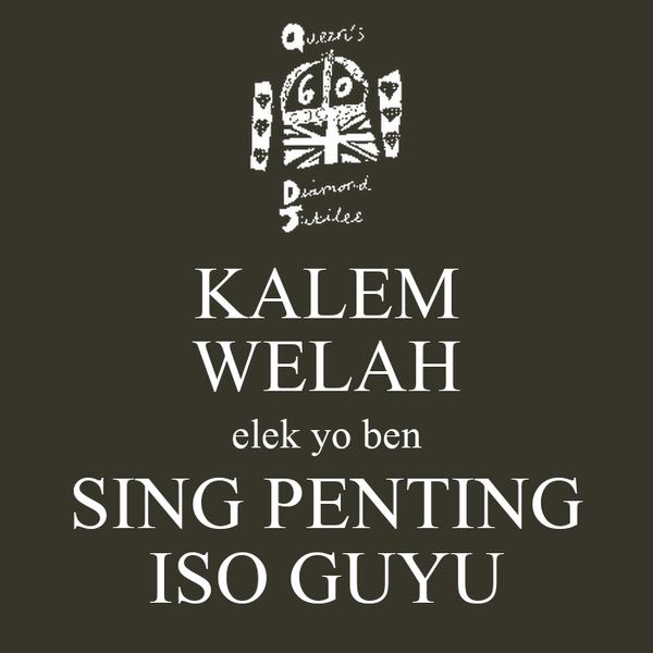 KALEM WELAH elek yo ben SING PENTING ISO GUYU