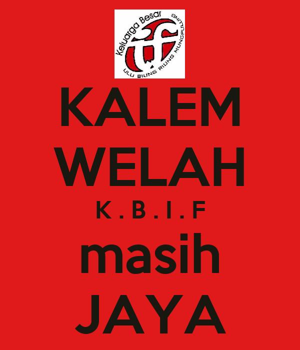KALEM WELAH K . B . I . F masih JAYA