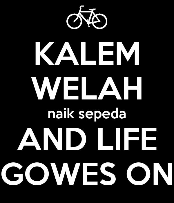 KALEM WELAH naik sepeda AND LIFE GOWES ON