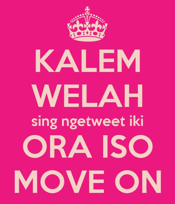 KALEM WELAH sing ngetweet iki ORA ISO MOVE ON