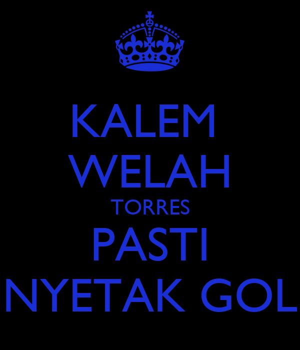 KALEM  WELAH TORRES PASTI NYETAK GOL