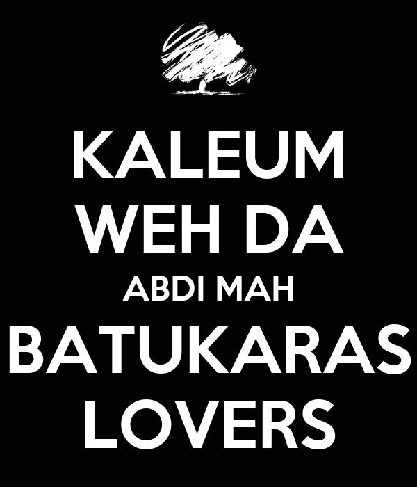 KALEUM WEH DA ABDI MAH BATUKARAS LOVERS