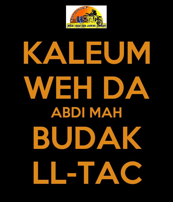 KALEUM WEH DA ABDI MAH BUDAK LL-TAC