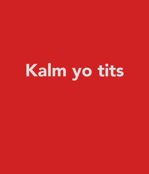 Kalm yo tits