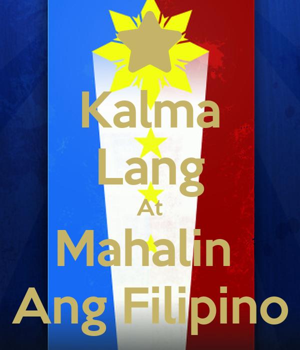 Kalma Lang At Mahalin  Ang Filipino